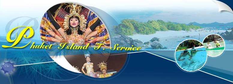 Phuket Island T. Service - Package Tours Hotels Reservations Shows Phuket Phang Nga Bay Thailand